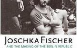 Review: 'Joschka Fischer and the Making of the Berlin Republic'